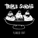 Triple Sundae - Flaked Out